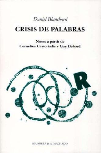CRISIS DE PALABRAS: Notas a partir de Cornelius Castoriadis y Guy Debord: Daniel Blanchard
