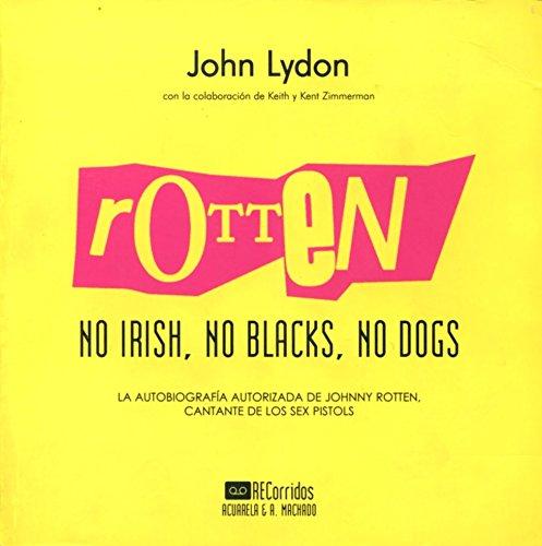 ROTTEN. NO IRISH, NO BLACKS, NO DOGS: John Lydon (Autor),
