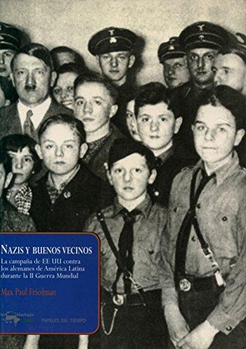 9788477742494: Nazis y buenos vecinos: La campaña de EEUU contra los alemanes de América Latina durante la II Guerra Mundial (Papeles del tiempo)