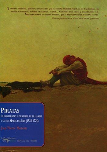 9788477742616: Piratas: Filibusterismo y piratería en el Caribe y en los Mares del Sur (1522-1725) (Papeles del tiempo)
