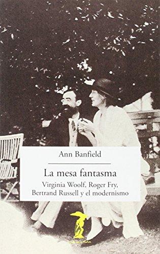 La mesa fantasma: Virginia Woolf, Roger Fry,: Banfield, Ann