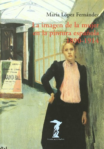 LA IMAGEN DE LA MUJER EN LA PINTURA ESPAÑOLA, 1890-1914 - María López Fernández