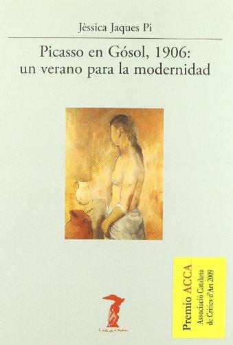Picasso En Gosol, 1906: Un Verano Para La Modernidad (Hardback) - Jessica Jaques Pi