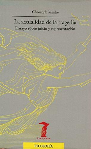 La actualidad de la tragedia : ensayo sobre juicio y representación (Paperback) - Christoph Menke