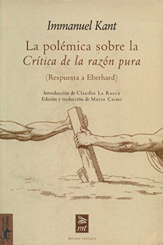 La polémica sobre la Crítica de la razón pura: (Respuesta a Eberhard) (Mínimo Tránsito) (Spanish Edition) (9788477747581) by Kant, Immanuel