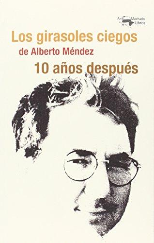 9788477747901: Los girasoles ciegos de Alberto Méndez 10 años después (A. Machado Libros)