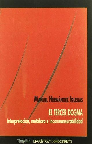 9788477748878: Tercer dogma, el - interpretacion, metafora e inconmensurabilidad -