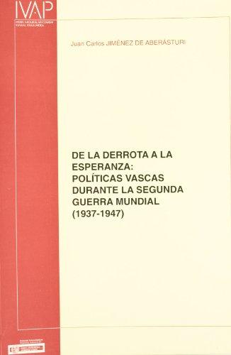 9788477772071: De la derrota a la esperanza: Politicas vascas durante la Segunda Guerra Mundial (1937-1947) (Spanish Edition)
