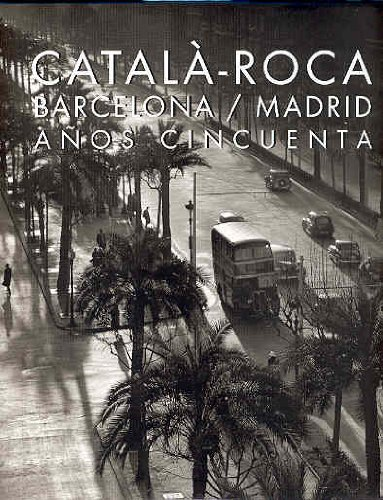 9788477822806: Catala-Roca: Barcelona-madrid Anos Cincuenta / Barcelona-madrid in the Fifties (Spanish and English Edition)