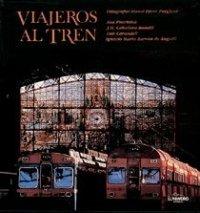 9788477825432: Viajeros al tren : 150 años de fotografía y ferrocarril en España