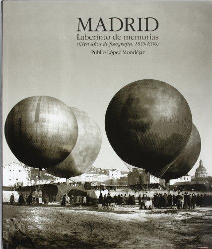 Madrid. Laberinto de memorias ; cien años de fotografía, 1839 - 1936.: López Mondéjar...