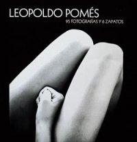 9788477827702: Leopoldo Pomés : 95 fotografías y 6 zapatos