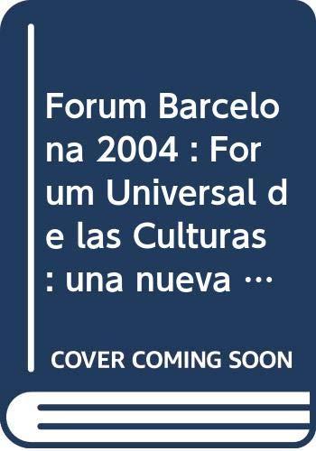 9788477829492: Forum Barcelona 2004 : Forum Universal de las Culturas : una nueva cita mundial sobre la sostenibilidad, la diversidad y la paz