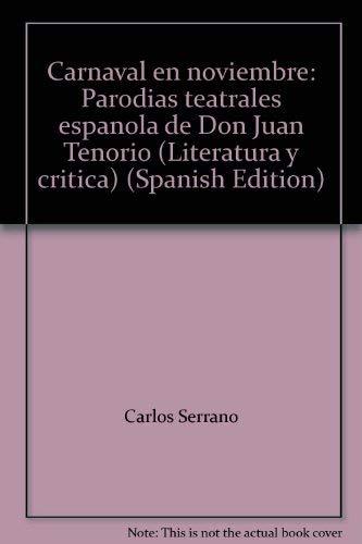 Carnaval en noviembre: Parodias teatrales espanola de Don Juan Tenorio (Literatura y critica) (...