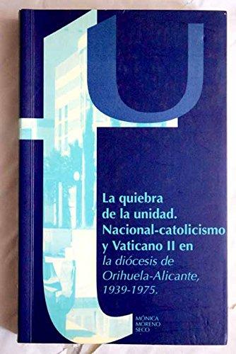 9788477843344: La quiebra de la unidad: Nacional-catolicismo y Vaticano II en la diócesis de Orihuela-Alicante, 1939-1975 (Textos universitaris) (Spanish Edition)