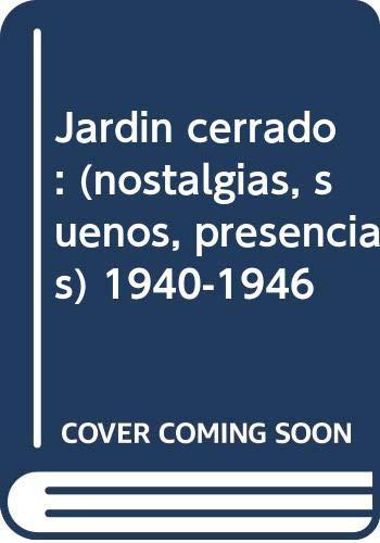 9788477851271: Jardín cerrado: Nostalgias, sueños, presencias, 1940-1946 (El dormido en la yerba) (Spanish Edition)