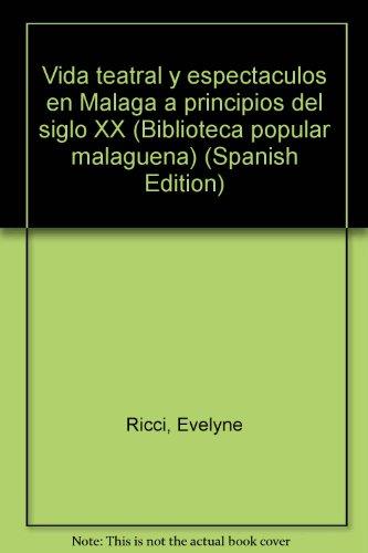 Vida teatral y espectaculos en Malaga a principios del siglo XX (Biblioteca popular malaguena) (...