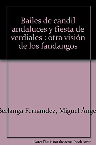 9788477853725: Bailes de candil andaluces y fiesta de verdiales : otra visión de los fandangos