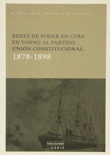 9788477863984: Redes de Poder En Cuba En Torno Al Partido Union Constitucional, 1878-1898 (Spanish Edition)