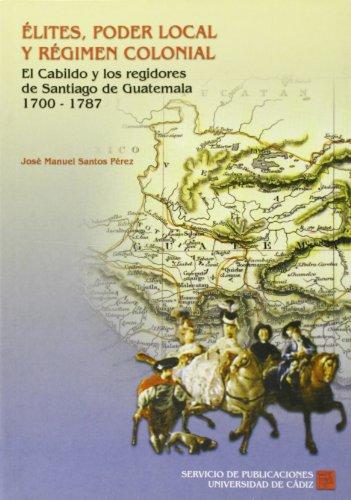 ÉLITES, PODER LOCAL Y RÉGIMEN COLONIAL: EL: PÉREZ, JOSÉ MANUEL