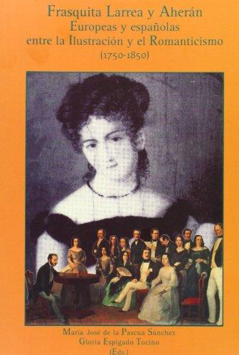 9788477868521: Frasquita Larrea y Aherán.: Europeas y españolas entre la Ilustración y el Romanticismo (1750-1850)