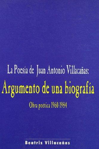 9788477882701: LA POESIA DE JUAN ANTONIO VILLACAÑAS: ARGUMENTO DE UNA BIOGRAFIA. OBRA POETICA 1960-1984