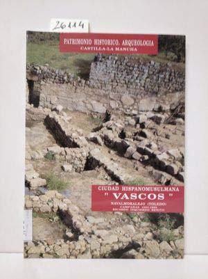9788477883012: Excavaciones en la ciudad hispanomusulmana de Vascos (Navalmoralejo, Toledo): Campañas 1983-1988 (Patrimonio histórico, arqueología, Castilla-La Mancha) (Spanish Edition)
