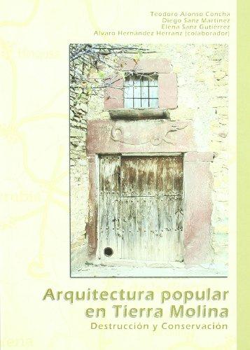 Arquitectura popular en Tierra Molina - Alonso Concha, Teodoro; Sanz Martínez, Diego; Sanz Gutiérrez, Elena