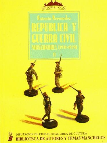REPÚBLICA Y GUERRA CIVIL. Volumen II. Manzanares (1931-1939) (Madrid, 1992): Antonio ...