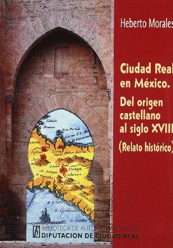 9788477891352: Ciudad Real en México: Del origen castellano al siglo XVIII : relato histórico (Biblioteca de autores manchegos) (Spanish Edition)