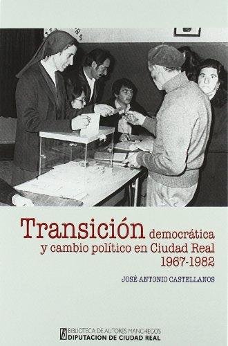 9788477892793: Transición democrática y cambio político en Ciudad Real : de las cortes orgánicas al Parlamento democrático (1967-1982)