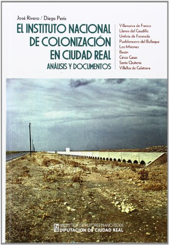 EL INSTITUTO NACIONAL DE COLONIZACION EN CIUDAD REAL: Análisis y documentos: José Rivero y ...