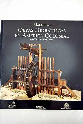 9788477902614: Obras hidráulicas en América Colonial. Maquetas