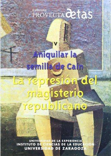 9788477912309: Aniquilar la semilla de cain. la represion del magisterio republicano