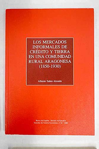 9788477935117: Los mercados informales de credito y tierra en una comunidad rural aragonesa, 1850-1930 (Estudios de historia economica)