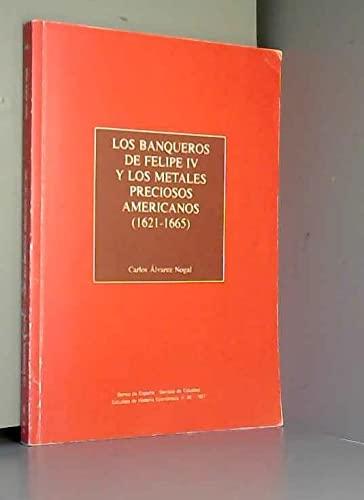 Los Banqueros De Felipe IV Y Los Metales Preciosos Americanos (1621-1665): Alvarez Nogal, Carlos