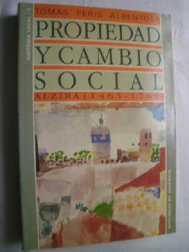 PROPIEDAD Y CAMBIO SOCIAL. Alzira (1465-1768): PERIS ALBENTOSA, Tomás