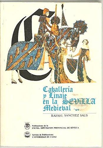 9788477980223: Caballeria y linaje en la Sevilla medieval: Estudio genealogico y social (Publicaciones de la Excma. Diputacion Provincial de Sevilla) (Spanish Edition)