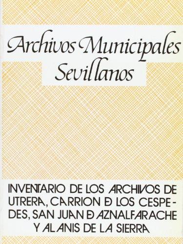 """9788477980353: Inventario de los archivos municipales Utrera, Carrión de los Céspedes, San Juan de Aznalfarache, Alanís de la Sierra (Colección """"Archivos municipales sevillanos"""") (Spanish Edition)"""