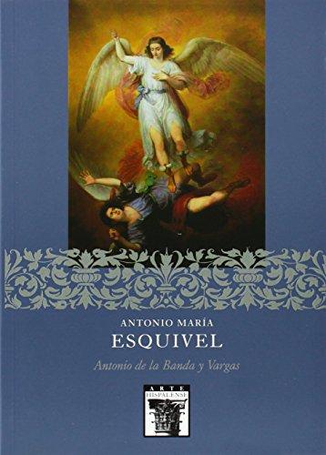 9788477981879: Antonio María Esquivel (ARTE HISPALENSE)