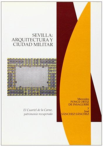 9788477982166: Sevilla: Arquitectura y ciudad militar. El Cuartel de la Carne, patrimonio recuperado