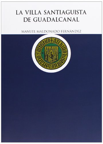 9788477983217: La Villa Santiaguista de Guadalcanal (Historia)