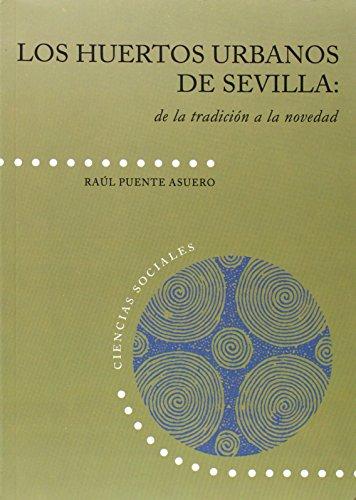 9788477983231: Los huertos urbanos de Sevilla: de la tradición a la novedad (Ciencias sociales)