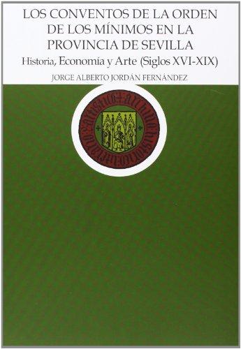 9788477983361: Los conventos de la Orden de los Mínimos en la provincia de Sevilla: historia, Economía y Arte (siglos XVI-XIX)