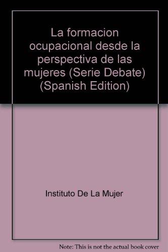 La formacion ocupacional desde la perspectiva de las mujeres (Serie Debate) (Spanish Edition): n/a