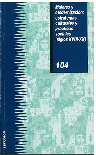 9788477999515: Mujeres y modernización: estrategias culturales y prácticas sociales (siglos XVIII-XX) (Estudios)