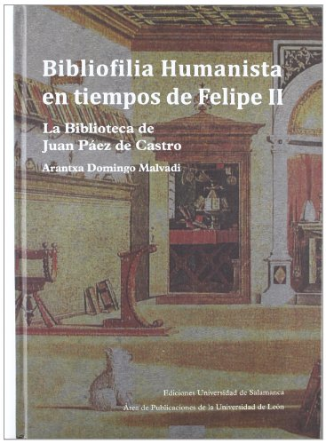 9788478001446: Bibliofilia Humanista En Tiempos de Felipe II: La Biblioteca de Juan Paez de Castro