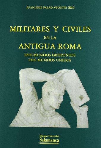 9788478001866: Militares y civiles en la antigua Roma:dos mundos diferentes, dos mundos unidos