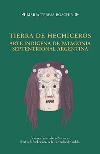 9788478002498: Tierra de hechiceros arte indígena de Patagonia septentrional Argentina