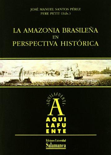 La Amazonia Brasilena En Perspectiva Historica/ the: Jose Manuel Santos